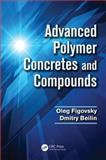 Advanced Polymer Concretes and Compounds, Oleg Figovsky and Dimitry Beilin, 1466590327