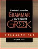 Workbook for a Beginning and Intermediate Grammar of New Testament Greek, Harold Kime, 1479220329