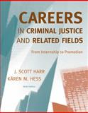 Careers in Criminal Justice and Related Fields : From Internship to Promotion, Harr, J. Scott and Hess, Kären M., 0495600326