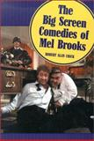 The Big Screen Comedies of Mel Brooks, Alan, Robert, 0786410337