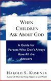 When Children ask about God, Harold S. Kushner, 0805210334