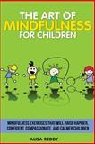 The Art of Mindfulness for Children, Alisa Reddy, 1495940330