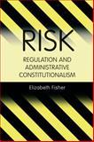 Risk Regulation and Administrative Constitutionalism, Fisher, Elizabeth, 1841130338