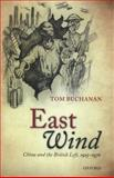 East Wind : China and the British Left, 1925-1976, Buchanan, Tom, 0199570337