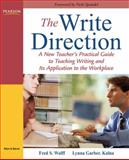 The Write Direction : A New Teacher's Practical Guide to Teaching Writing and Its Application to the Workplace, Wolff, Fred S. and Kalna, Lynna Garber, 020557033X