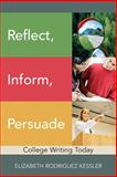 Reflect, Inform, Persuade : College Writing Today, Kessler, Elizabeth R., 0321850335