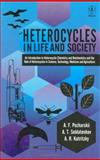Heterocycles in Life and Society : An Introduction to Heterocyclic Chemistry and Biochemistry and the Role of Heterocycles in Science, Technology, Medicine and Agriculture, Pozharskii, Alexander F. and Katritzky, Alan R., 0471960330