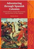 Adventuring Through Spanish Colonies : Simon Bolivar, Foreign Mercenaries and the Birth of New Nations, Brown, Matthew, 1846310334