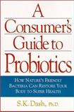 The Consumer's Guide to Probiotics : How Nature's Friendly Bacteria Can Restore Your Body to Super Health, Joiner-Bey, Herb, 1893910334