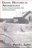 Doing Historical Archaeology : Exercises Using Documentary, Oral and Material Evidence, Barber, Russell J., 0131760335