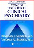 Kaplan and Sadock's Concise Textbook of Clinical Psychiatry, Sadock, Benjamin J. and Sadock, Virginia A., 0781750334