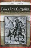 Price's Lost Campaign : The 1864 Invasion of Missouri, Lause, Mark A., 0826220339