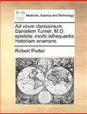Ad Virum Clarissimum Danielem Turner, M D Epistol, Robert Porter, 1140950339