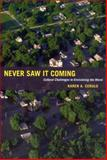 Never Saw It Coming : Cultural Challenges to Envisioning the Worst, Cerulo, Karen A., 0226100332