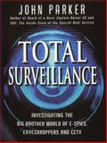 Total Surveillance : Investigating the Big Brother World of E-Spies, Eavesdroppers and CCTV, Parker, John, 0749920335