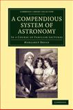 A Compendious System of Astronomy : In a Course of Familiar Lectures, Bryan, Margaret, 1108050336