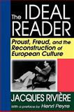 The Ideal Reader : Proust, Freud, and the Reconstruction of European Culture, Jacques Riviere, 1412810337