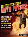 Insultingly Stupid Movie Physics, Tom Rogers, 1402210337