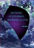 The Future of Post-Human Mathematical Logic, Baofu, Peter, 1443800333