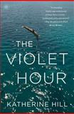 The Violet Hour, Katherine Hill, 1476710333