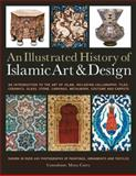 An Illustrated History of Islamic Art and Design, Moya Carey, 1780190336