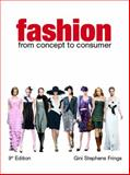 Fashion : From Concept to Consumer, Frings, Gini S. and Frings, Gini Stephens, 0131590332