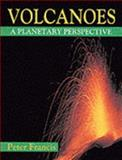 Volcanoes : A Planetary Perspective, Francis, Peter, 0198540337