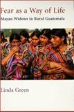 Fear as a Way of Life : Mayan Widows in Rural Guatemala, Green, Linda, 0231100337
