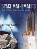Space Mathematics : Math Problems Based on Space Science, Kastner, Bernice, 0486490335