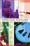 Rewriting Scotland : Welsh, McLean, Warner, Banks, Galloway, and Kennedy, March, Christie L. and March, Cristie, 0719060338