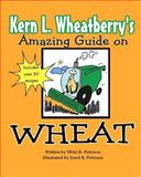 Kern L. Wheatberry's Amazing Guide on Wheat, Mitzi Peterson, 1466350334