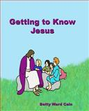 Getting to Know Jesus, Betty Cain, 1468190334