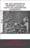 Of SIX MEDIEVAL WOMEN with a Note on MEDIEVAL GARDENS, Alice Kemp-Welch, 1497590337