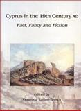 Cyprus in the 19th Century Ad : Fact, Fancy and Fiction, Tatton-Brown, Veronica, 1842170333