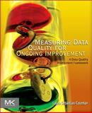 Measuring Data Quality for Ongoing Improvement : A Data Quality Assessment Framework, Sebastian-Coleman, Laura, 0123970334