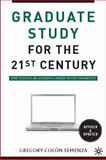 Graduate Study for the Twenty-First Century : How to Build an Academic Career in the Humanities, Semenza, Gregory M. Colón, 0230100333