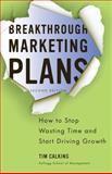 Breakthrough Marketing Plans : How to Stop Wasting Time and Start Driving Growth, Calkins, Tim, 0230340334