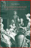 The Politics of Motherhood : British Writing and Culture, 1680-1760, Bowers, Toni, 0521020336