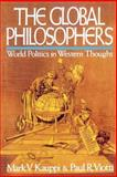 The Global Philosophers : World Politics in Western Thought, Kauppi, Mark V. and Viotti, Paul R., 0669180335