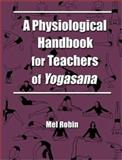 A Physiological Handbook for Teachers of Yogasana, Robin, Mel, 1587360330