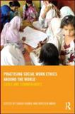 Practising Social Work Ethics Around the World : Cases and Commentaries, , 0415560330