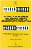 Labor-Management Relations among Government Employees, , 0895030330