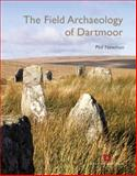 The Field Archaeology of Dartmoor, Newman, Phil, 1848020333
