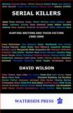 Serial Killers : Hunting Britons and Their Victims, 1960 To 2006, Wilson, David, 1904380336