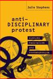 Anti-Disciplinary Protest : Sixties Radicalism and Postmodernism, Stephens, Julie, 0521620333