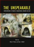 The Unspeakable : Representations of Trauma in Francophone Literature and Art, Amy L. Hubbell, 1443850330