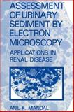 Assessment of Urinary Sediment by Electron Microscopy : Applications in Renal Disease, Mandal, A. K., 1461290333