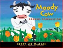 Moody Cow Learns Compassion, Kerry Lee MacLean, 1614290334