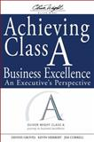 Achieving Class a Business Excellence : An Executive's Perspective, Groves, Dennis and Herbert, Kevin, 0470260343