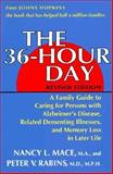 The 36-Hour Day : A Family Guide to Caring for Persons with Alzheimer's Disease, Related Dementing Illnesses, and Memory Loss in Later Life, Mace, Nancy L. and Rabins, Peter V., 0801840341